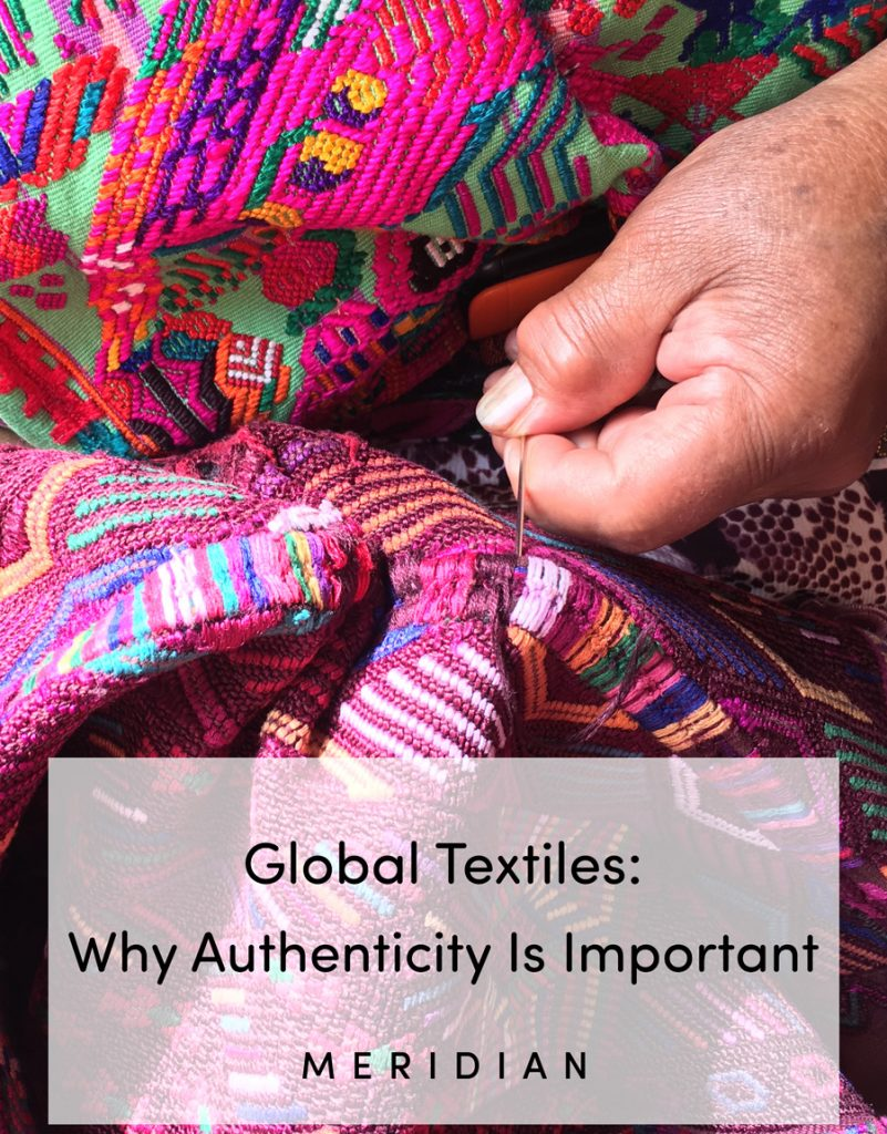 Meridian | Why Authenticity Is So Important With Global Textiles